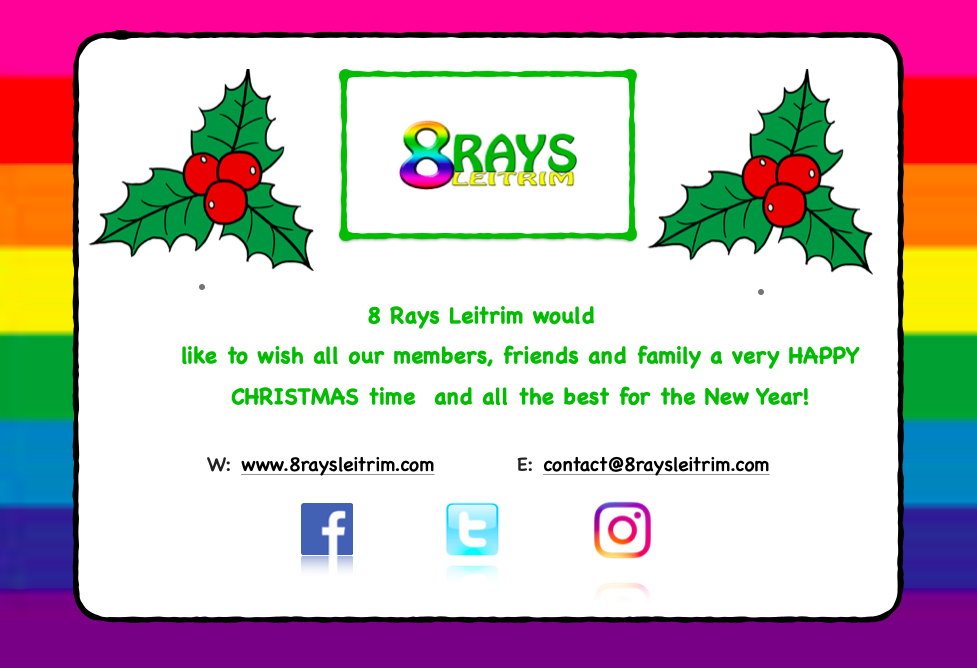 8 Rays Leitrim would like to wish all our members, friend and family a very HAPPY CHRISTMAS time and all the best for the New Year!    Website: www.8raysleitrim.com | email: contact@8raysleitrim.com